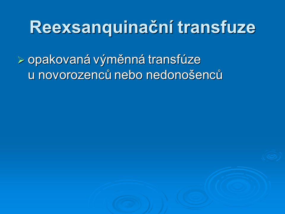 Reexsanquinační transfuze  opakovaná výměnná transfúze u novorozenců nebo nedonošenců
