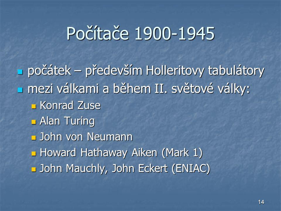 14 Počítače 1900-1945 počátek – především Holleritovy tabulátory počátek – především Holleritovy tabulátory mezi válkami a během II. světové války: me