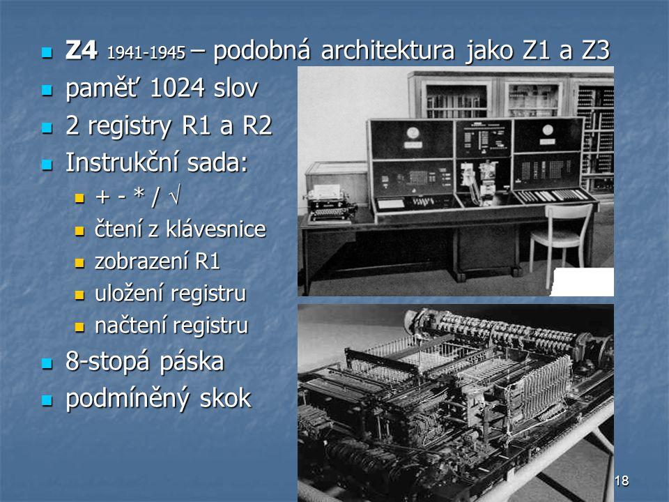18 Z4 1941-1945 – podobná architektura jako Z1 a Z3 Z4 1941-1945 – podobná architektura jako Z1 a Z3 paměť 1024 slov paměť 1024 slov 2 registry R1 a R