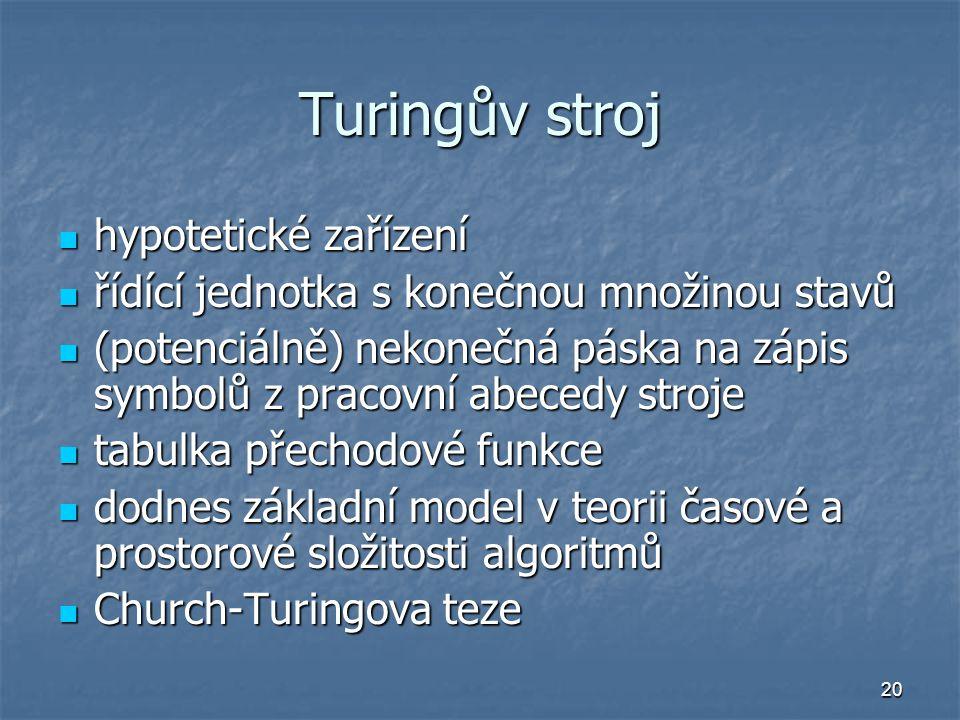 20 Turingův stroj hypotetické zařízení hypotetické zařízení řídící jednotka s konečnou množinou stavů řídící jednotka s konečnou množinou stavů (poten