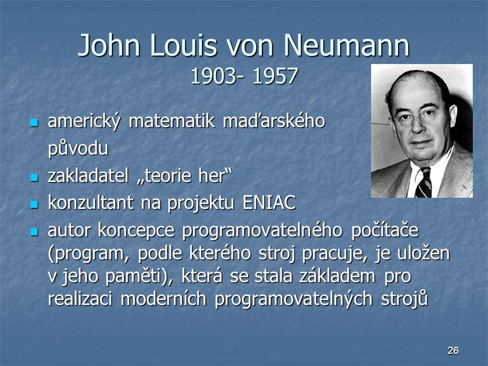 "26 John Louis von Neumann 1903- 1957 americký matematik maďarského americký matematik maďarskéhopůvodu zakladatel ""teorie her"" zakladatel ""teorie her"""