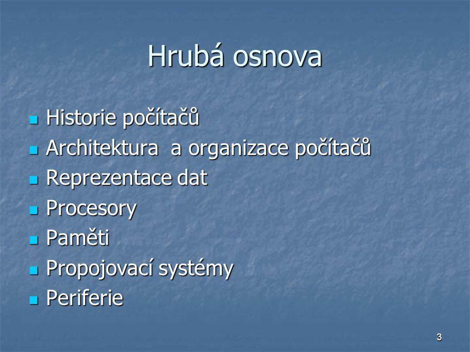 3 Hrubá osnova Historie počítačů Historie počítačů Architektura a organizace počítačů Architektura a organizace počítačů Reprezentace dat Reprezentace