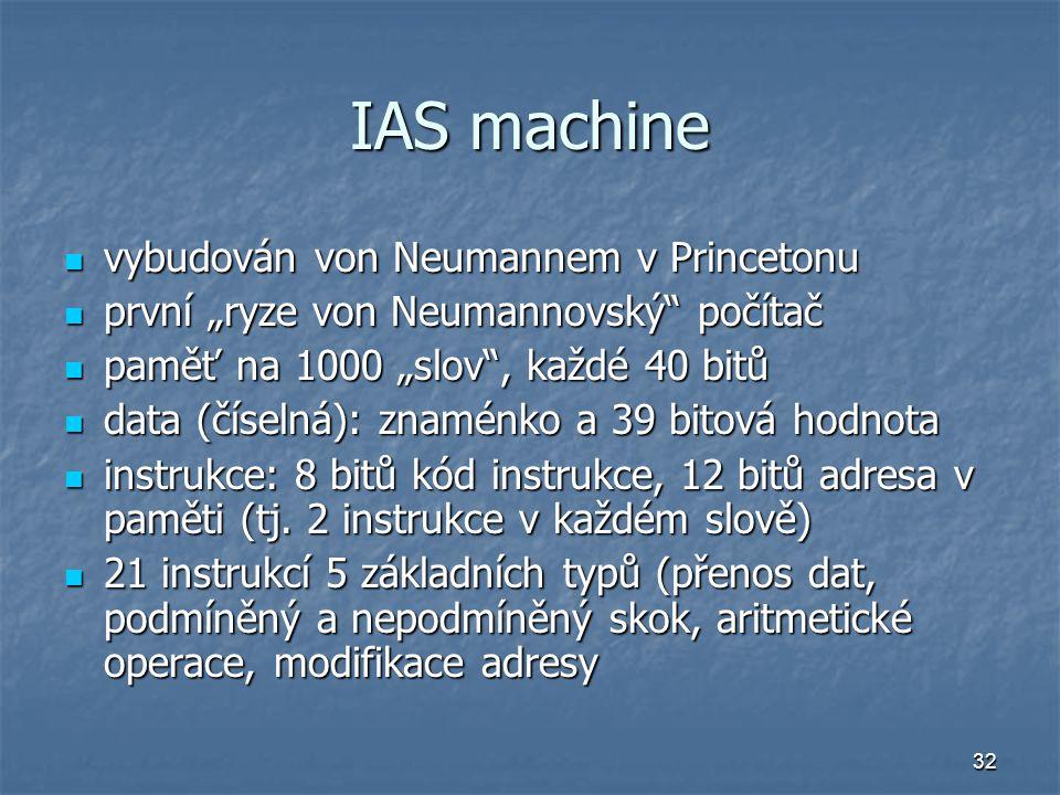 "32 IAS machine vybudován von Neumannem v Princetonu vybudován von Neumannem v Princetonu první ""ryze von Neumannovský"" počítač první ""ryze von Neumann"