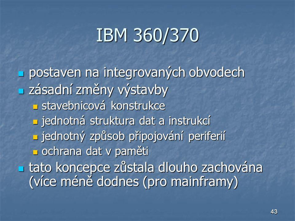 43 IBM 360/370 postaven na integrovaných obvodech postaven na integrovaných obvodech zásadní změny výstavby zásadní změny výstavby stavebnicová konstr