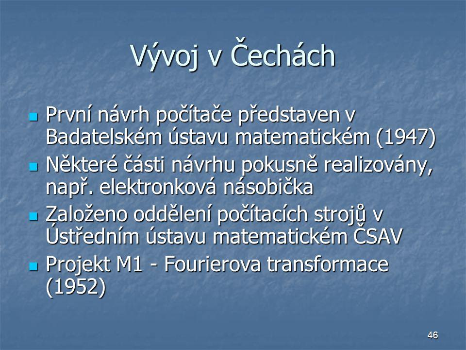 46 Vývoj v Čechách První návrh počítače představen v Badatelském ústavu matematickém (1947) První návrh počítače představen v Badatelském ústavu matem