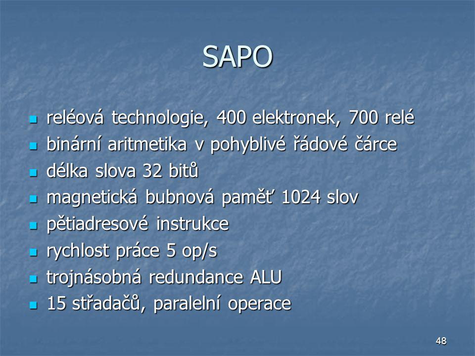 48 SAPO reléová technologie, 400 elektronek, 700 relé reléová technologie, 400 elektronek, 700 relé binární aritmetika v pohyblivé řádové čárce binárn