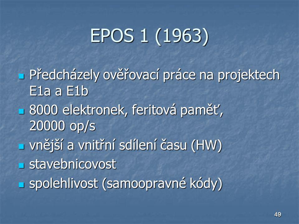 49 EPOS 1 (1963) Předcházely ověřovací práce na projektech E1a a E1b Předcházely ověřovací práce na projektech E1a a E1b 8000 elektronek, feritová pam