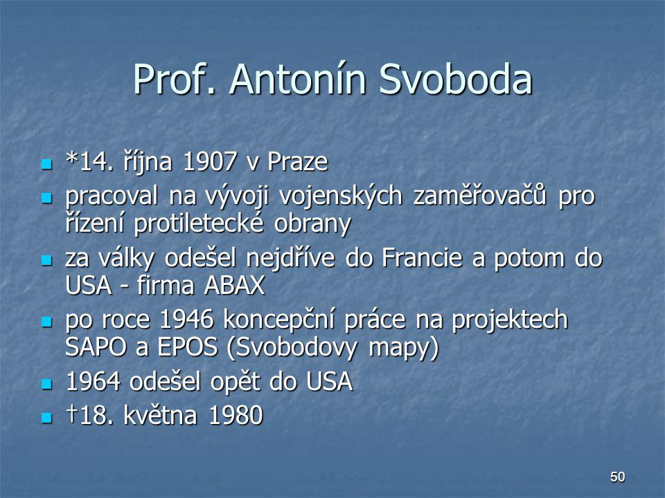 50 Prof. Antonín Svoboda *14. října 1907 v Praze *14. října 1907 v Praze pracoval na vývoji vojenských zaměřovačů pro řízení protiletecké obrany praco