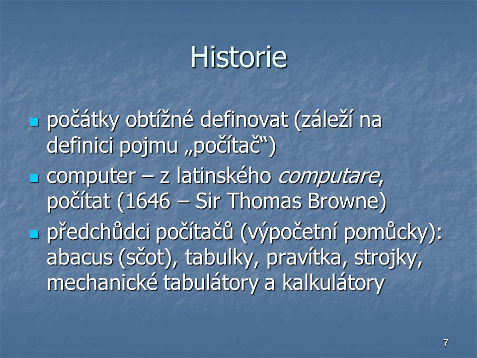 """7 Historie počátky obtížné definovat (záleží na definici pojmu """"počítač"""") počátky obtížné definovat (záleží na definici pojmu """"počítač"""") computer – z"""