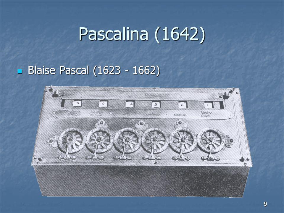 9 Pascalina (1642) Blaise Pascal (1623 - 1662) Blaise Pascal (1623 - 1662)