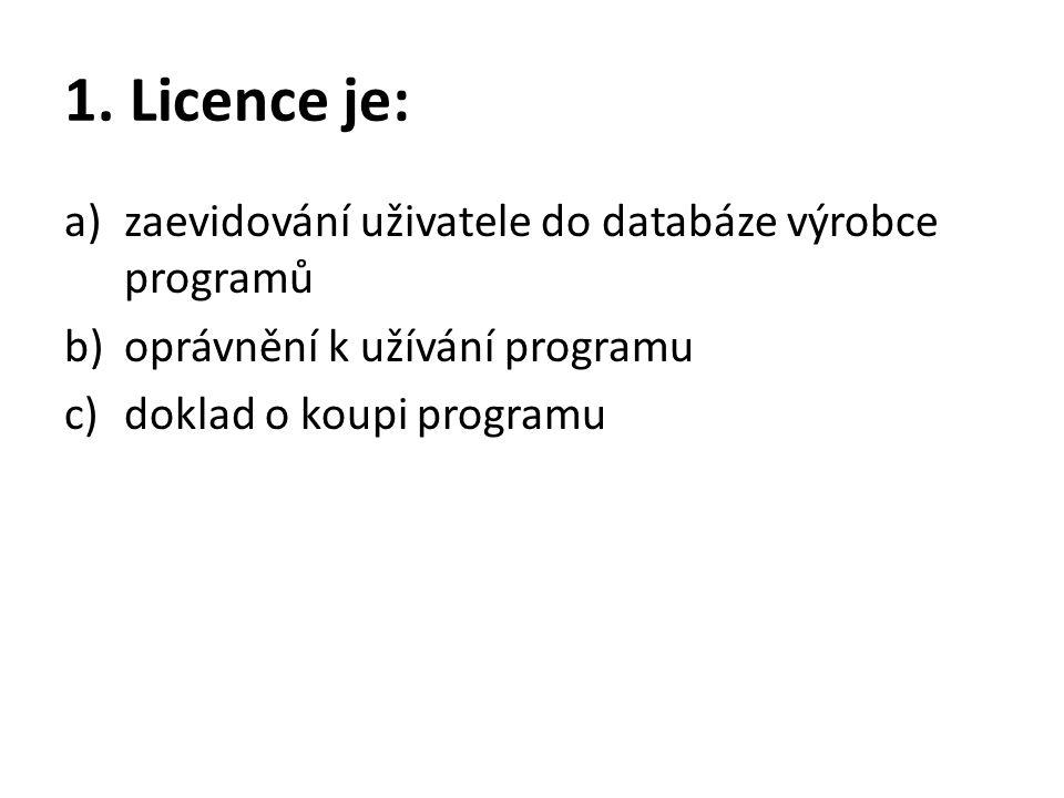 1. Licence je: a)zaevidování uživatele do databáze výrobce programů b)oprávnění k užívání programu c)doklad o koupi programu