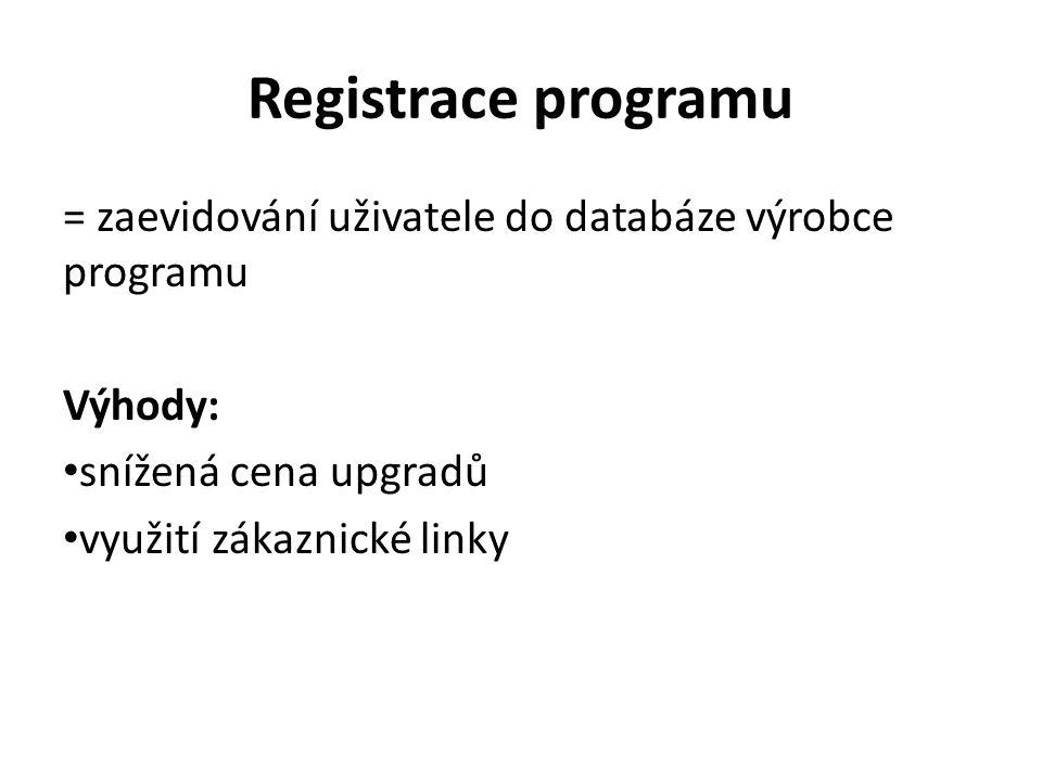 Registrace programu = zaevidování uživatele do databáze výrobce programu Výhody: snížená cena upgradů využití zákaznické linky