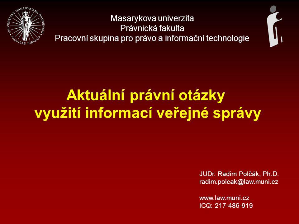 Přehled vybraných problémů - zadání PSI a duševní vlastnictví PSI a obchodní tajemství PSI a dominantní postavení státu PSI a ochrana osobních údajů Právo na informace (svoboda informací) x právo dalšího využití radim.polcak@law.muni.cz