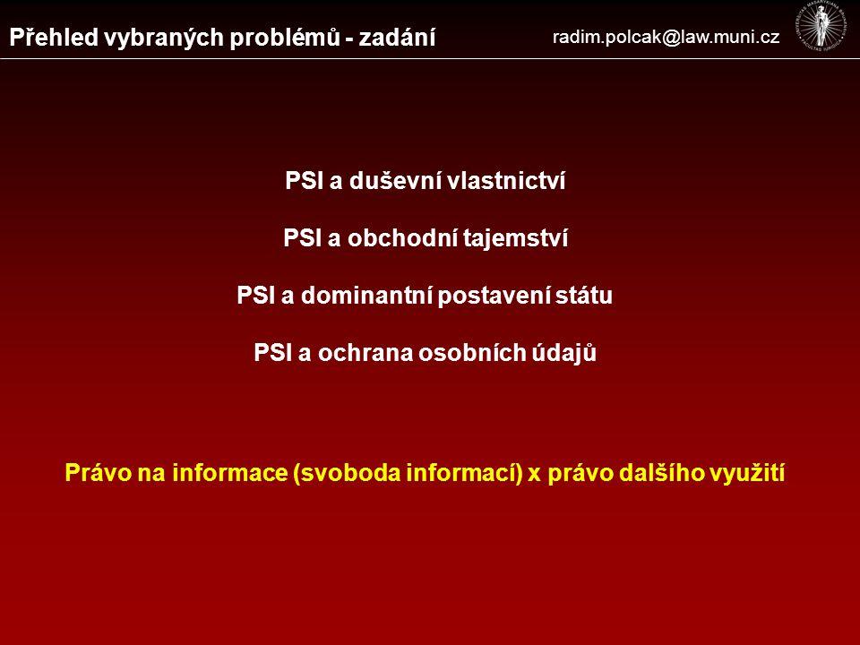 Základní východiska Získání informací x další využití radim.polcak@law.muni.cz Právo na informace (pokrývá minimální rozsah využitelných informací) Rozhodnutí v diskreci státního orgánu Zákaz diskriminace (neosvědčuje se právní zájem) + zákaz exkluzivity (§ 14a) Původce informace – stát x dodavatel Obchodní tajemství (§9), průmyslové vlastnictví (§ 2 odst.