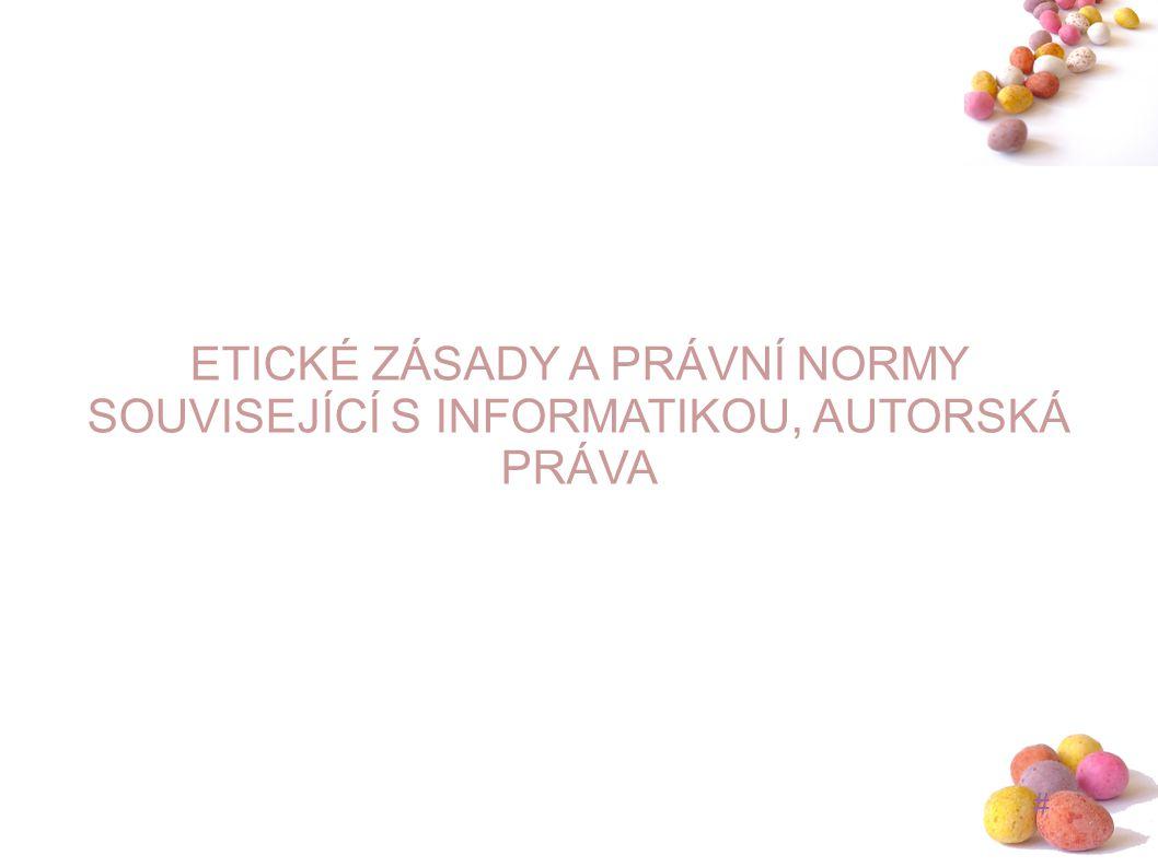 # ETICKÉ ZÁSADY A PRÁVNÍ NORMY SOUVISEJÍCÍ S INFORMATIKOU, AUTORSKÁ PRÁVA