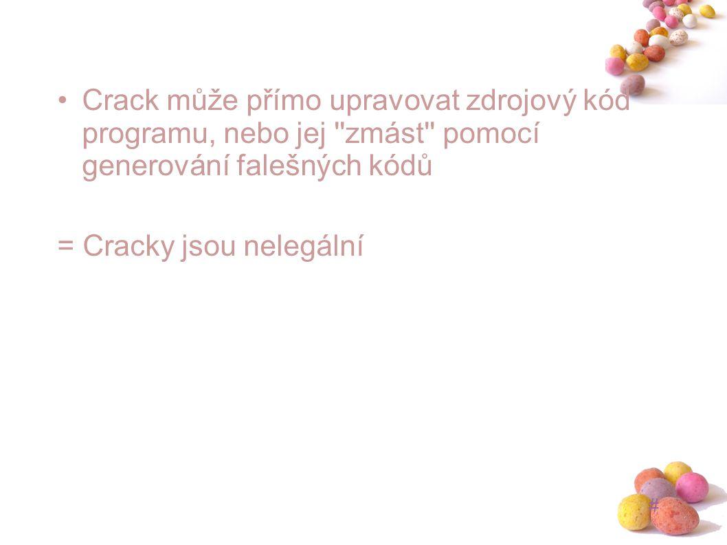 # Crack může přímo upravovat zdrojový kód programu, nebo jej ''zmást'' pomocí generování falešných kódů = Cracky jsou nelegální