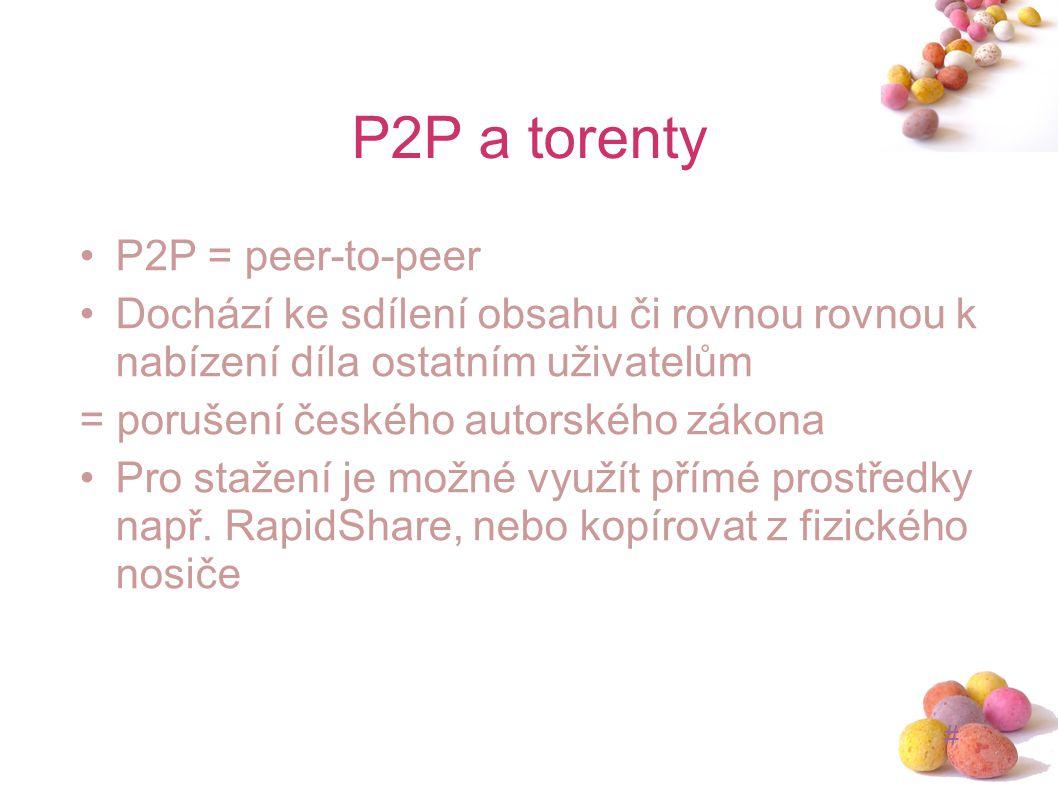 # P2P a torenty P2P = peer-to-peer Dochází ke sdílení obsahu či rovnou rovnou k nabízení díla ostatním uživatelům = porušení českého autorského zákona