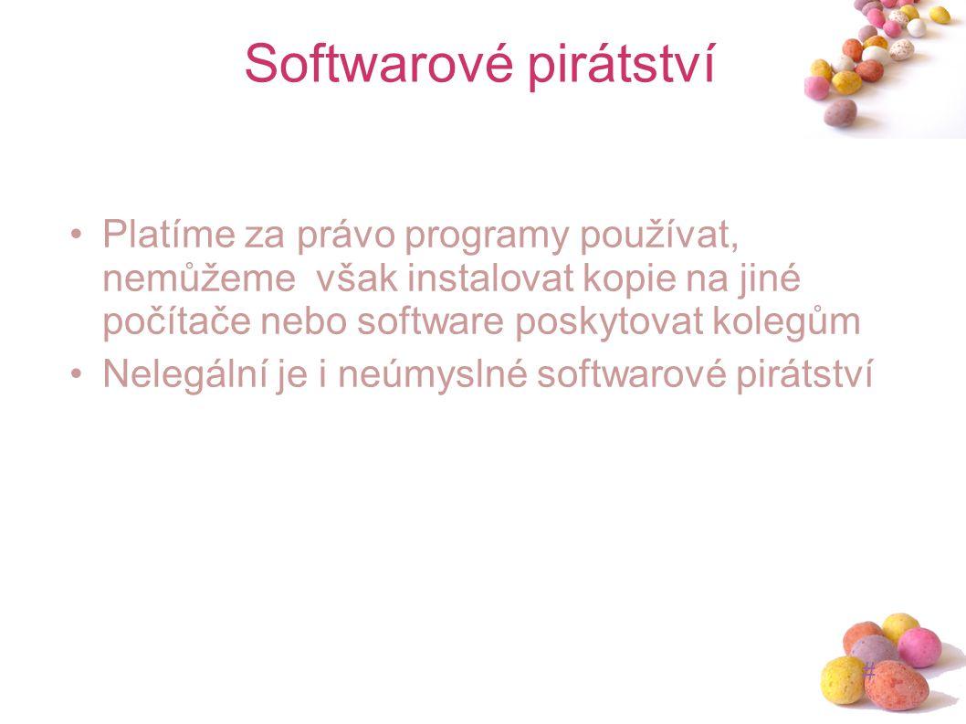 # Softwarové pirátství Platíme za právo programy používat, nemůžeme však instalovat kopie na jiné počítače nebo software poskytovat kolegům Nelegální