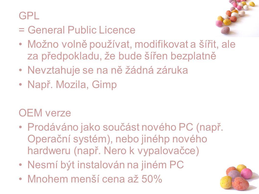 # GPL = General Public Licence Možno volně používat, modifikovat a šířit, ale za předpokladu, že bude šířen bezplatně Nevztahuje se na ně žádná záruka