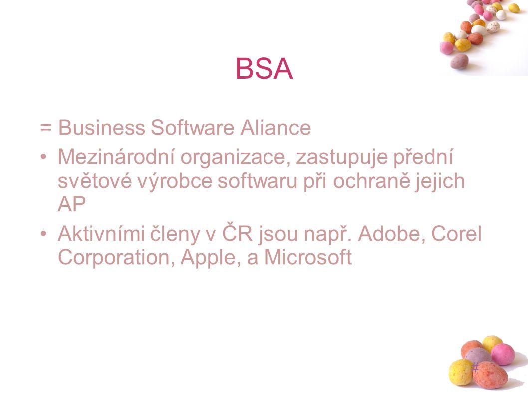 # BSA = Business Software Aliance Mezinárodní organizace, zastupuje přední světové výrobce softwaru při ochraně jejich AP Aktivními členy v ČR jsou na