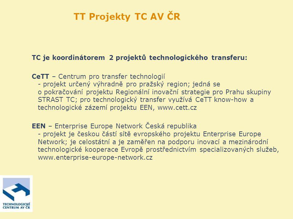 TT Projekty TC AV ČR TC je koordinátorem 2 projektů technologického transferu: CeTT – Centrum pro transfer technologií - projekt určený výhradně pro pražský region; jedná se o pokračování projektu Regionální inovační strategie pro Prahu skupiny STRAST TC; pro technologický transfer využívá CeTT know-how a technologické zázemí projektu EEN, www.cett.cz EEN – Enterprise Europe Network Česká republika - projekt je českou částí sítě evropského projektu Enterprise Europe Network; je celostátní a je zaměřen na podporu inovací a mezinárodní technologické kooperace Evropě prostřednictvím specializovaných služeb, www.enterprise-europe-network.cz