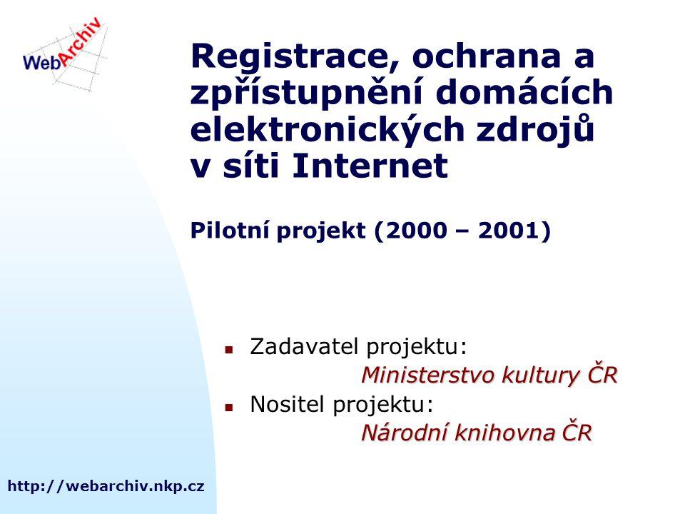 http://webarchiv.nkp.cz Registrace, ochrana a zpřístupnění domácích elektronických zdrojů v síti Internet Pilotní projekt (2000 – 2001) Zadavatel proj