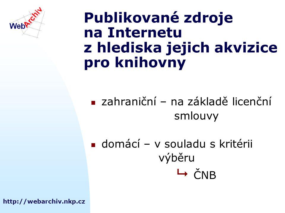 http://webarchiv.nkp.cz Publikované zdroje na Internetu z hlediska jejich akvizice pro knihovny zahraniční – na základě licenční smlouvy domácí – v so