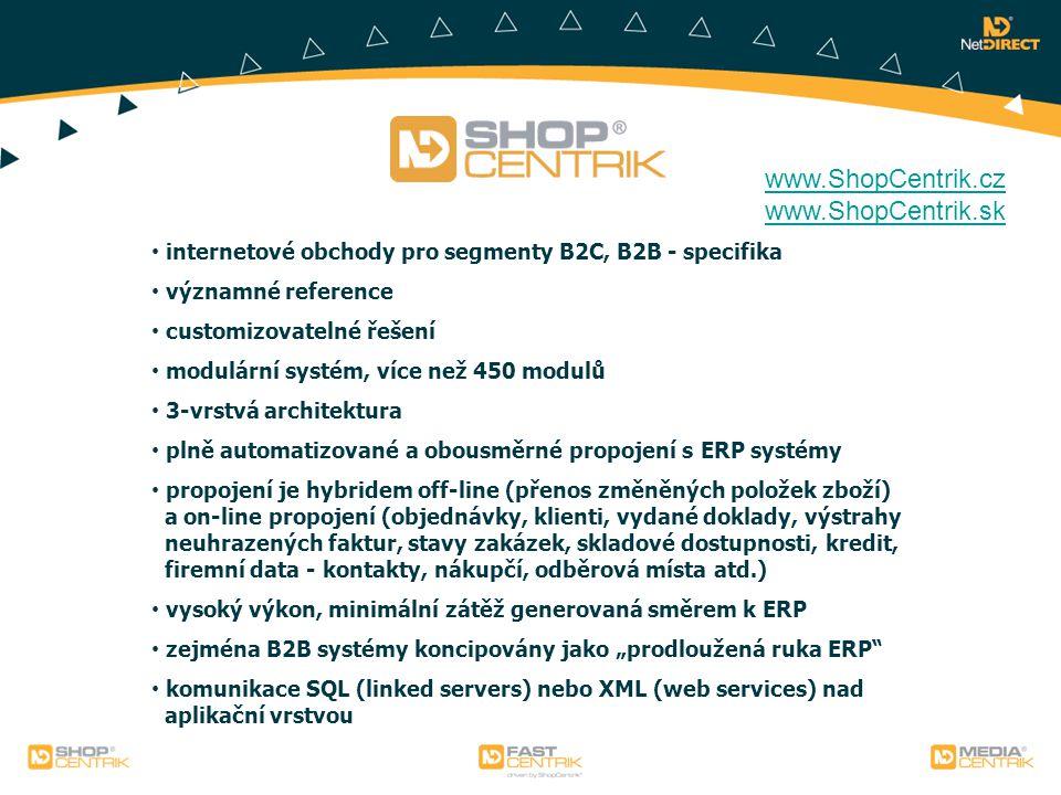 """internetové obchody pro segmenty B2C, B2B - specifika významné reference customizovatelné řešení modulární systém, více než 450 modulů 3-vrstvá architektura plně automatizované a obousměrné propojení s ERP systémy propojení je hybridem off-line (přenos změněných položek zboží) a on-line propojení (objednávky, klienti, vydané doklady, výstrahy neuhrazených faktur, stavy zakázek, skladové dostupnosti, kredit, firemní data - kontakty, nákupčí, odběrová místa atd.) vysoký výkon, minimální zátěž generovaná směrem k ERP zejména B2B systémy koncipovány jako """"prodloužená ruka ERP komunikace SQL (linked servers) nebo XML (web services) nad aplikační vrstvou www.ShopCentrik.cz www.ShopCentrik.sk"""