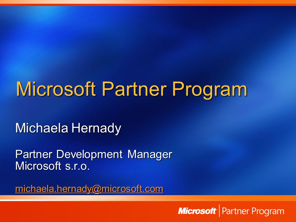 Microsoft Partner Program Michaela Hernady Partner Development Manager Microsoft s.r.o.
