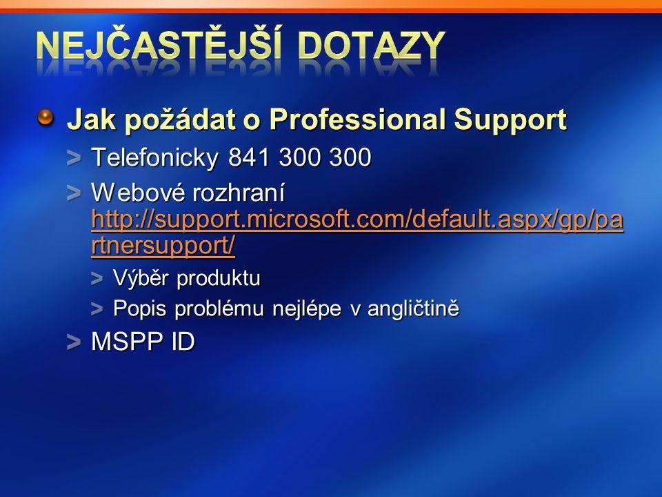 Jak požádat o Professional Support Telefonicky 841 300 300 Webové rozhraní http://support.microsoft.com/default.aspx/gp/pa rtnersupport/ http://suppor