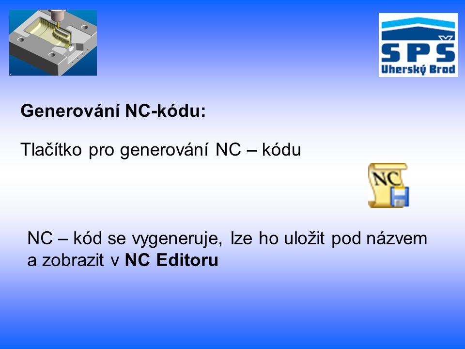 Tlačítko pro generování NC – kódu NC – kód se vygeneruje, lze ho uložit pod názvem a zobrazit v NC Editoru