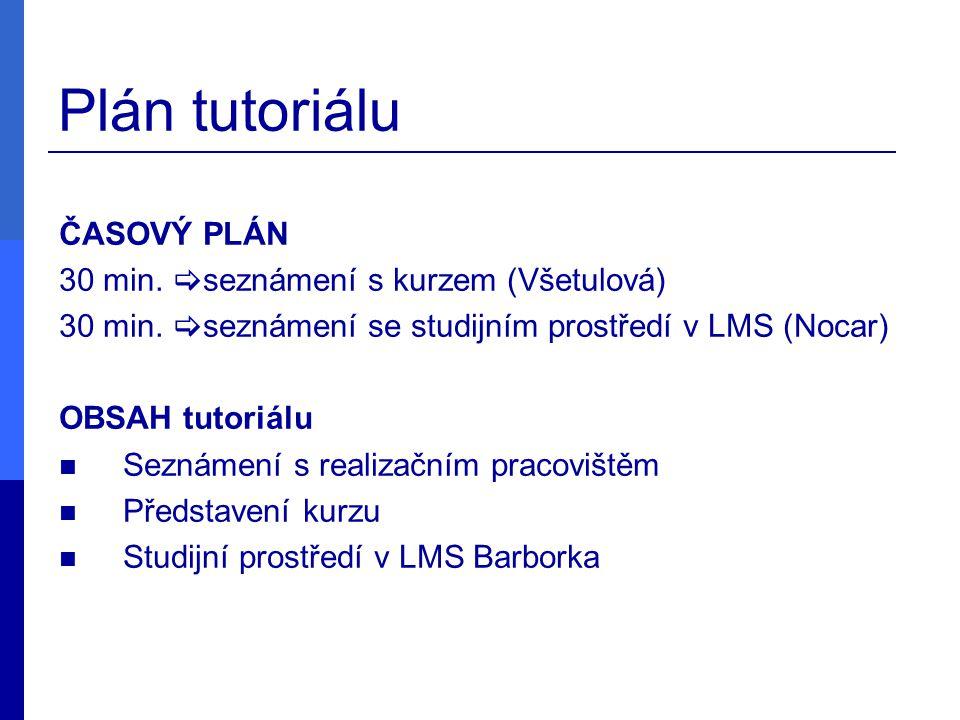 Plán tutoriálu ČASOVÝ PLÁN 30 min.  seznámení s kurzem (Všetulová) 30 min.