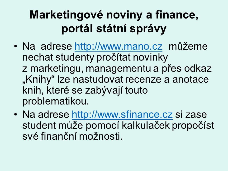 Marketingové noviny a finance, portál státní správy Na adrese http://www.mano.cz můžeme nechat studenty pročítat novinky z marketingu, managementu a p