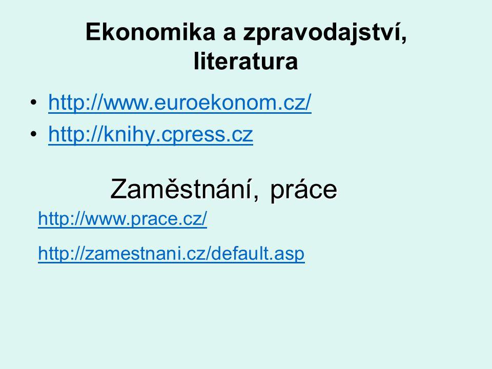 Ekonomika a zpravodajství, literatura http://www.euroekonom.cz/ http://knihy.cpress.cz http://www.prace.cz/ http://zamestnani.cz/default.asp Zaměstnán