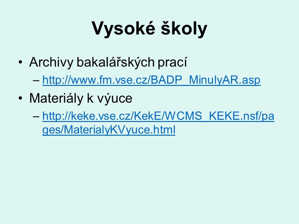 Vysoké školy Archivy bakalářských prací –http://www.fm.vse.cz/BADP_MinulyAR.asphttp://www.fm.vse.cz/BADP_MinulyAR.asp Materiály k výuce –http://keke.v