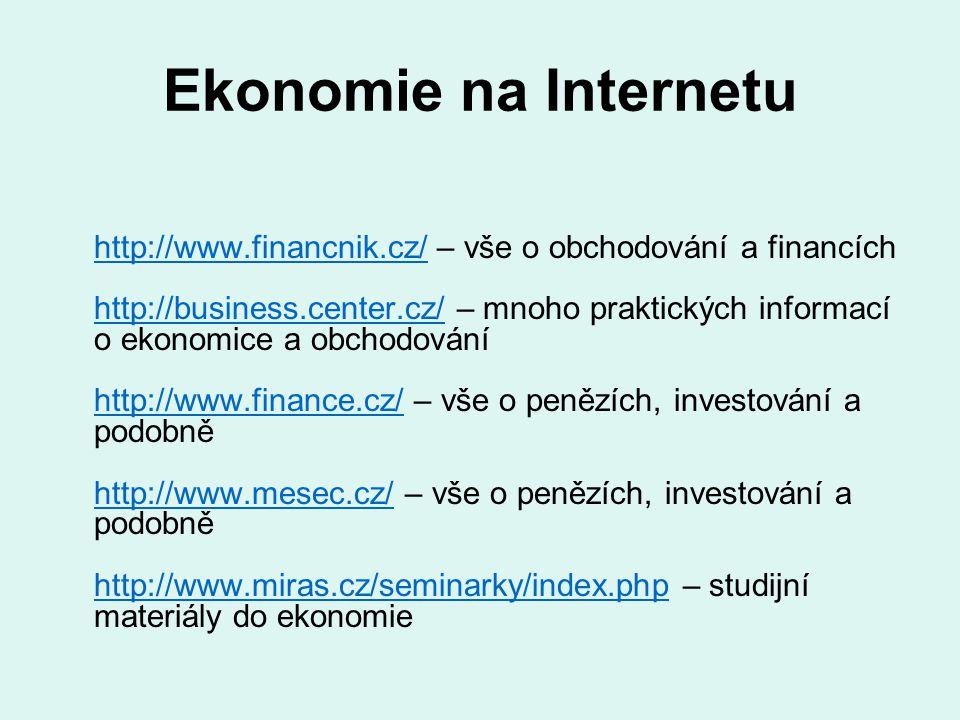 Ekonomie na Internetu http://www.financnik.cz/http://www.financnik.cz/ – vše o obchodování a financích http://business.center.cz/ – mnoho praktických