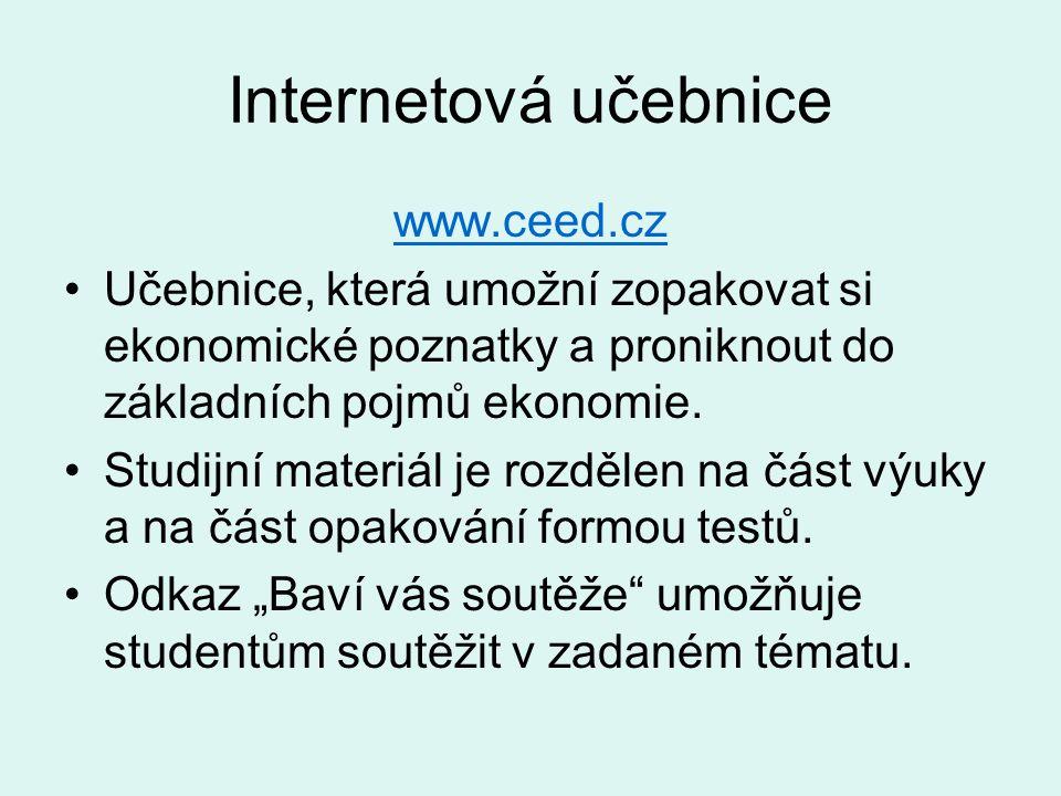 Internetová učebnice www.ceed.cz Učebnice, která umožní zopakovat si ekonomické poznatky a proniknout do základních pojmů ekonomie. Studijní materiál