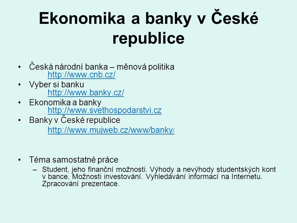 Ekonomika a banky v České republice Česká národní banka – měnová politika http://www.cnb.cz/ http://www.cnb.cz/ Vyber si banku http://www.banky.cz/ ht