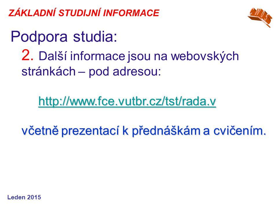 http://www.fce.vutbr.cz/tst/rada.v http://www.fce.vutbr.cz/tst/rada.v včetně prezentací k přednáškám a cvičením. Podpora studia: 2. Další informace js