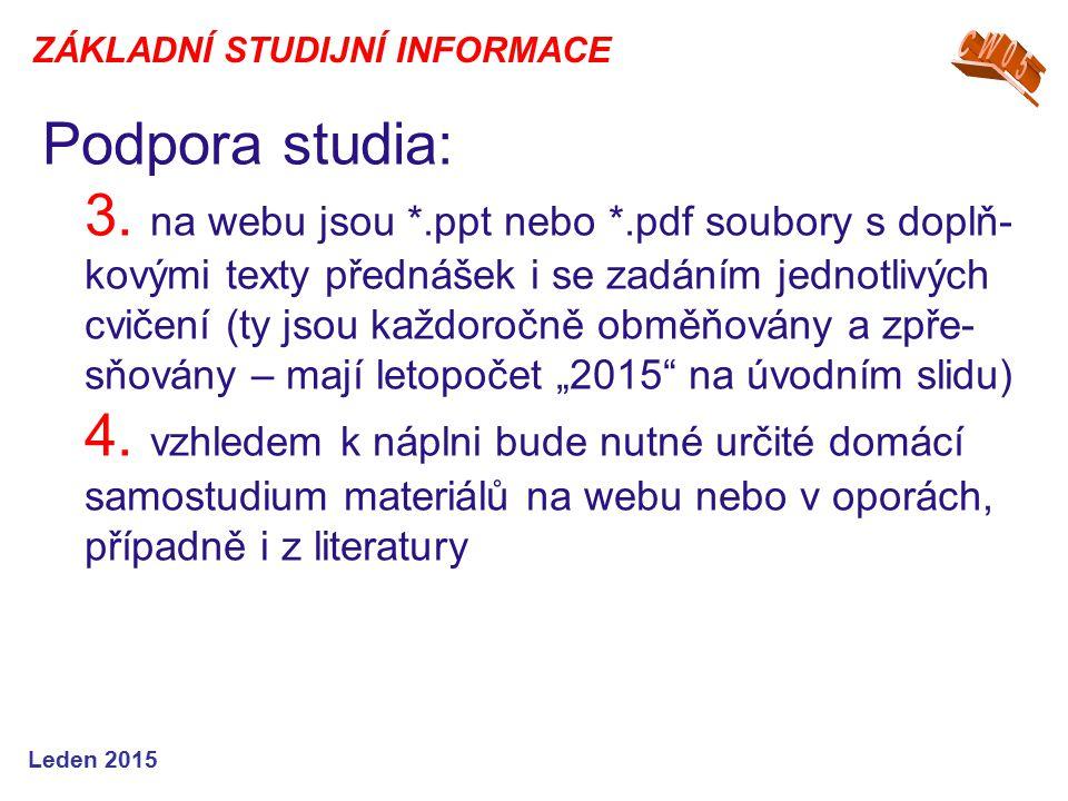 Podpora studia: 3. na webu jsou *.ppt nebo *.pdf soubory s doplň- kovými texty přednášek i se zadáním jednotlivých cvičení (ty jsou každoročně obměňov