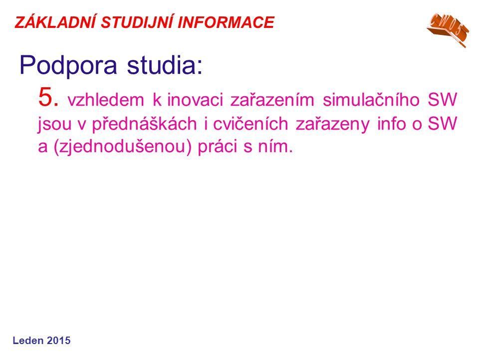 Podpora studia: 5. vzhledem k inovaci zařazením simulačního SW jsou v přednáškách i cvičeních zařazeny info o SW a (zjednodušenou) práci s ním. Leden