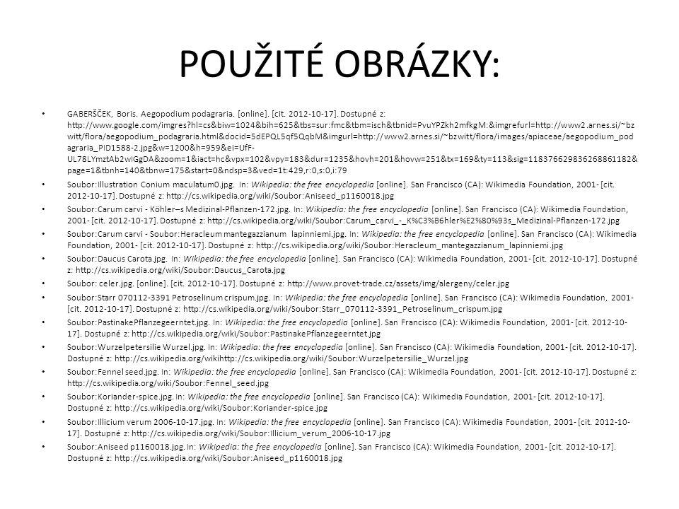 POUŽITÉ OBRÁZKY: GABERŠČEK, Boris. Aegopodium podagraria. [online]. [cit. 2012-10-17]. Dostupné z: http://www.google.com/imgres?hl=cs&biw=1024&bih=625