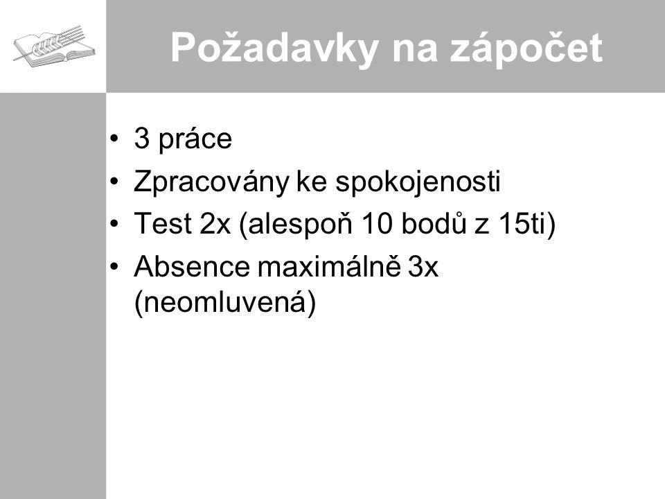 Požadavky na zápočet 3 práce Zpracovány ke spokojenosti Test 2x (alespoň 10 bodů z 15ti) Absence maximálně 3x (neomluvená)