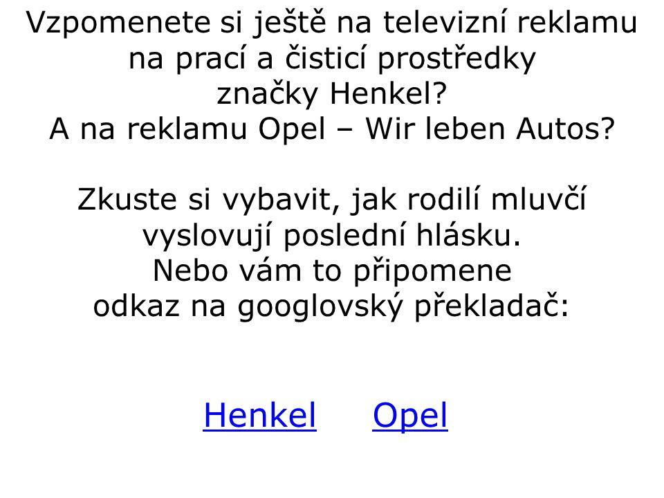 OpelHenkel Vzpomenete si ještě na televizní reklamu na prací a čisticí prostředky značky Henkel? A na reklamu Opel – Wir leben Autos? Zkuste si vybavi