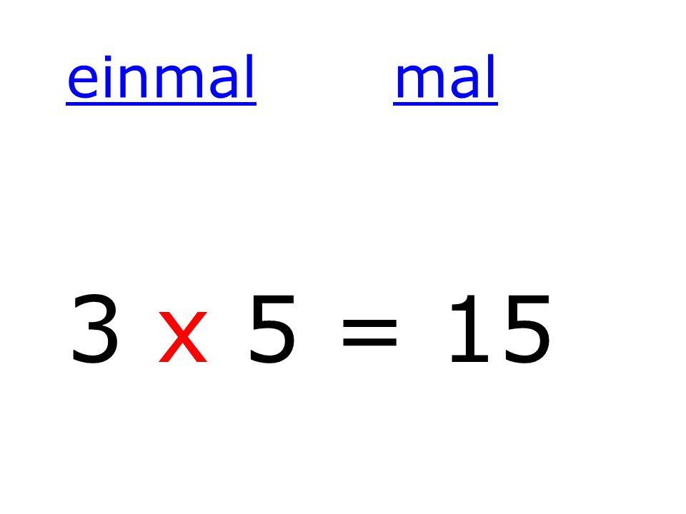 einmalmal 3 x 5 = 15