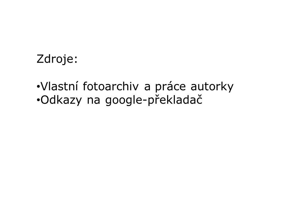 Zdroje: Vlastní fotoarchiv a práce autorky Odkazy na google-překladač