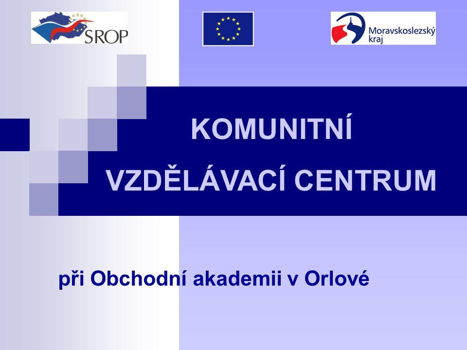 při Obchodní akademii v Orlové KOMUNITNÍ VZDĚLÁVACÍ CENTRUM