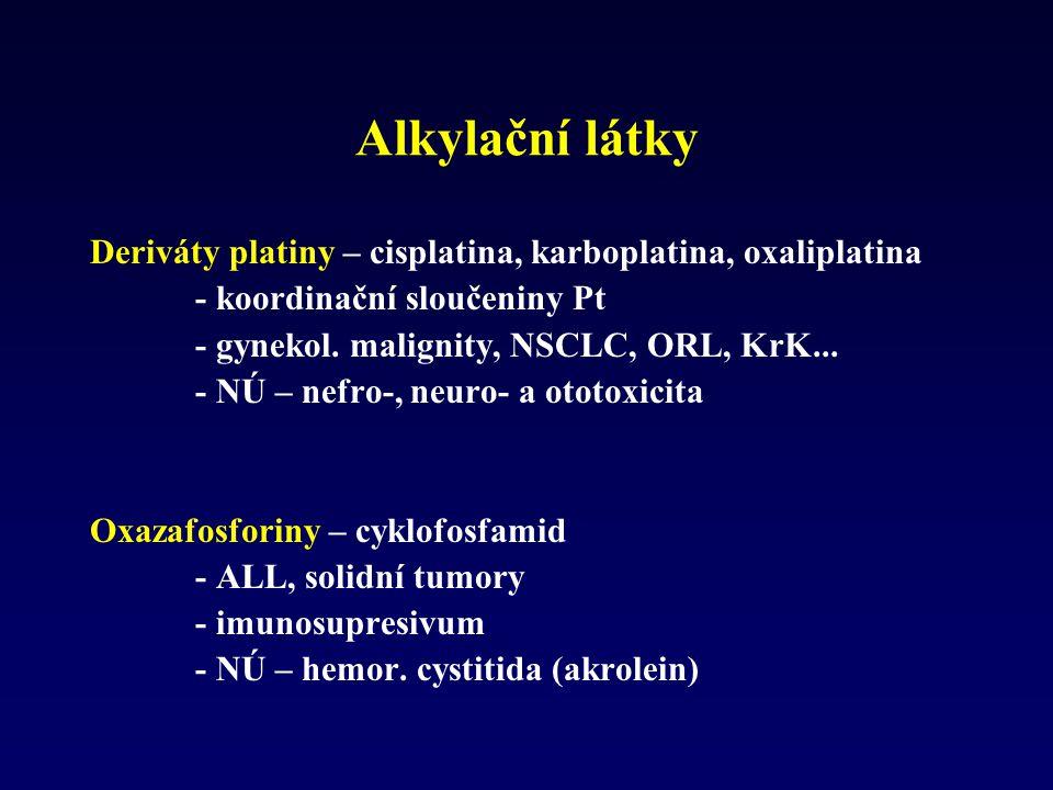 Alkylační látky Deriváty platiny – cisplatina, karboplatina, oxaliplatina - koordinační sloučeniny Pt - gynekol. malignity, NSCLC, ORL, KrK... - NÚ –