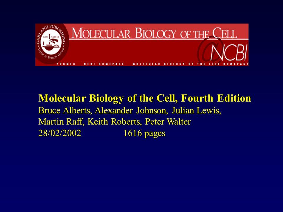 Molecular Biology of the Cell, Fourth Edition Bruce Alberts, Alexander Johnson, Julian Lewis, Martin Raff, Keith Roberts, Peter Walter 28/02/2002 1616