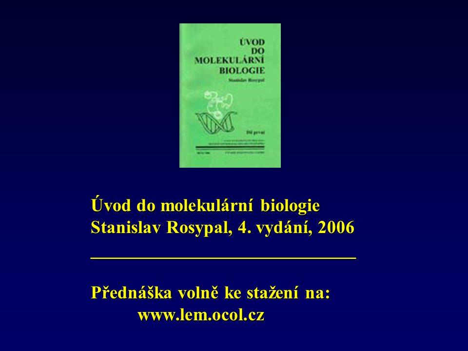 Úvod do molekulární biologie Stanislav Rosypal, 4. vydání, 2006 _____________________________ Přednáška volně ke stažení na: www.lem.ocol.cz